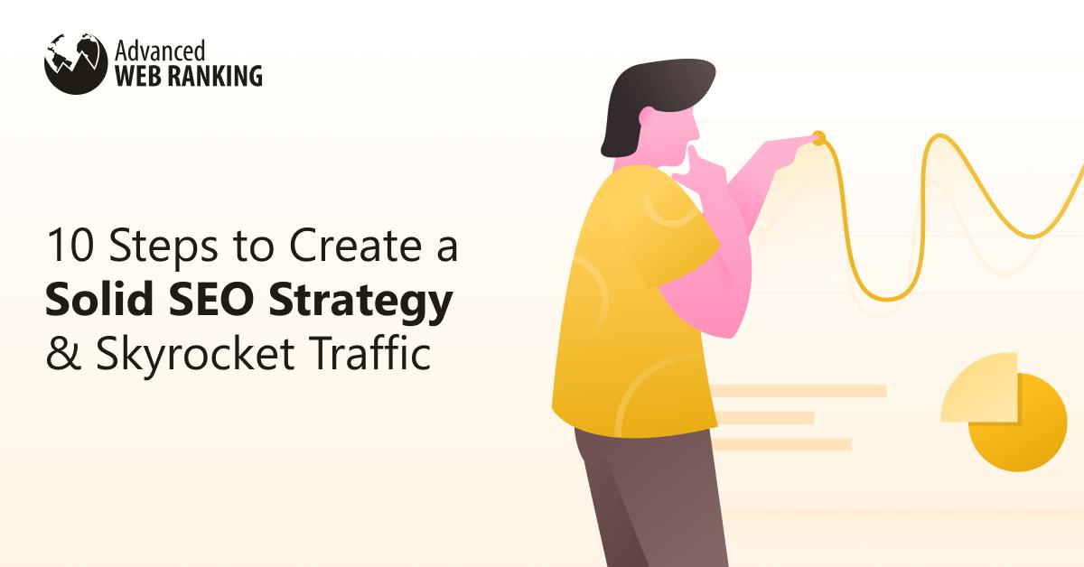 10 étapes pour créer une solide stratégie de référencement et faire monter le trafic en flèche